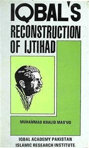 Iqbal's Reconstruction of Ijtihad